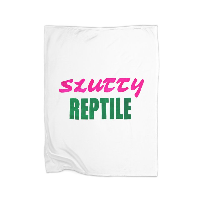 Slutty Reptile Home Blanket by UNCLE DAD PRODUCTIONS