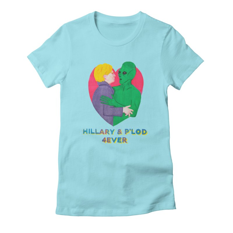 Hillary's Alien Lover Women's Fitted T-Shirt by UNCLE DAD PRODUCTIONS