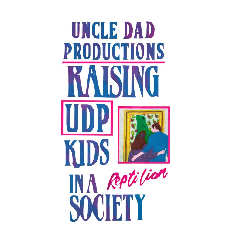 Raising UDP Kids in a Reptilian Society Home Tapestry by UNCLE DAD PRODUCTIONS