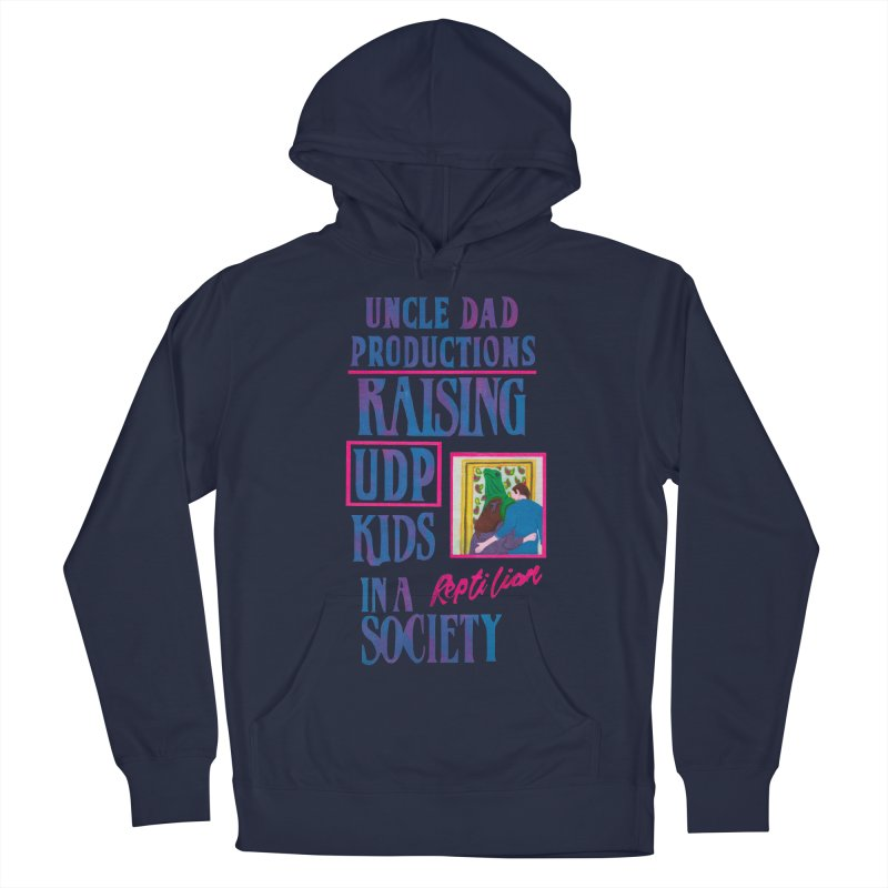 Raising UDP Kids in a Reptilian Society Women's Pullover Hoody by UNCLE DAD PRODUCTIONS