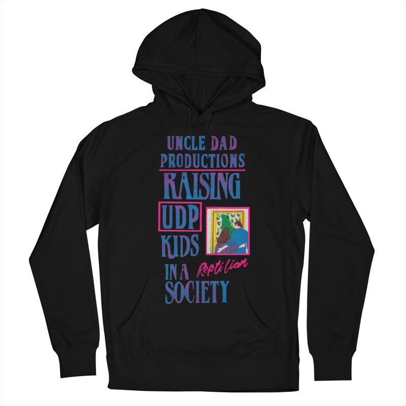 Raising UDP Kids in a Reptilian Society Men's French Terry Pullover Hoody by UNCLE DAD PRODUCTIONS