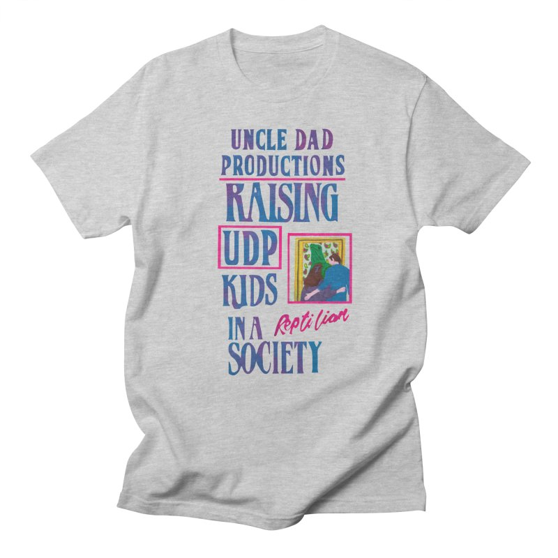 Raising UDP Kids in a Reptilian Society Men's Regular T-Shirt by UNCLE DAD PRODUCTIONS