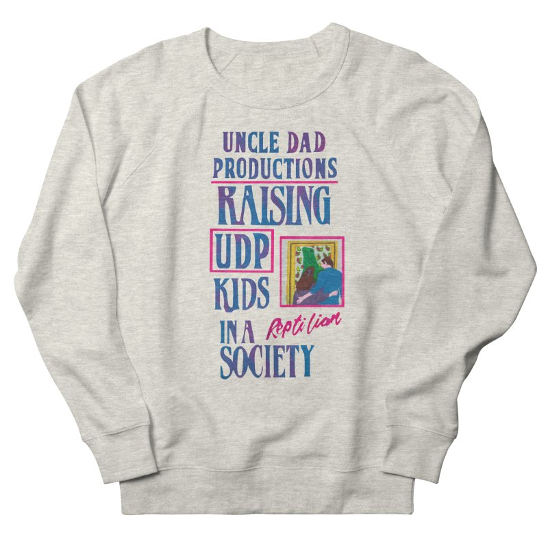 Raising UDP Kids in a Reptilian Society Men's French Terry Sweatshirt by UNCLE DAD PRODUCTIONS