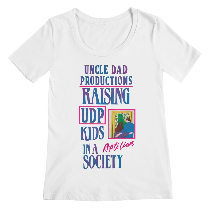 Raising UDP Kids in a Reptilian Society Women's Scoopneck by UNCLE DAD PRODUCTIONS