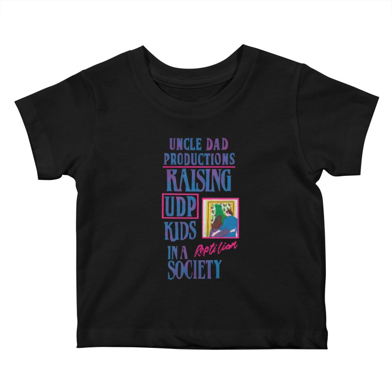 Raising UDP Kids in a Reptilian Society Kids Baby T-Shirt by UNCLE DAD PRODUCTIONS