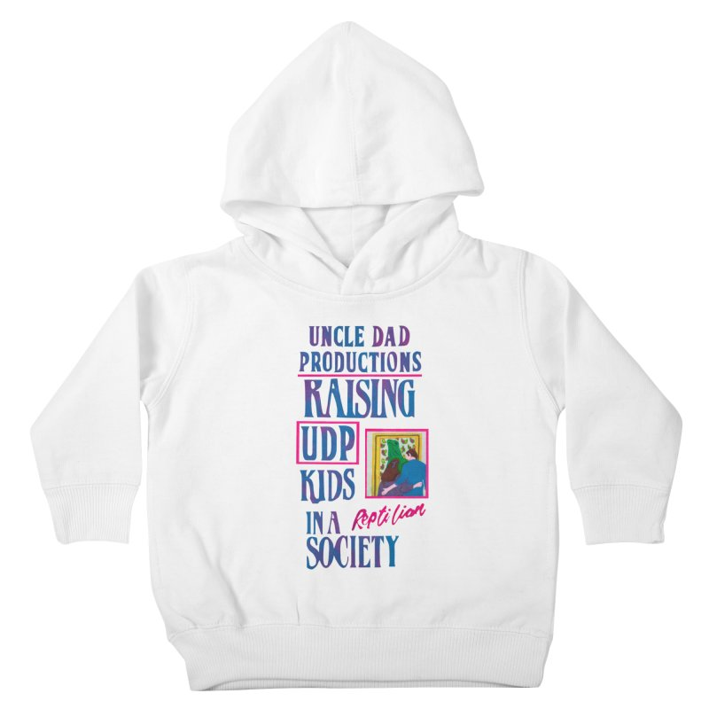 Raising UDP Kids in a Reptilian Society Kids Toddler Pullover Hoody by UNCLE DAD PRODUCTIONS