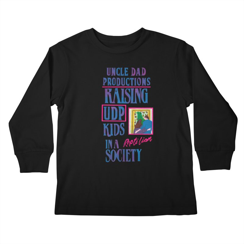 Raising UDP Kids in a Reptilian Society Kids Longsleeve T-Shirt by UNCLE DAD PRODUCTIONS