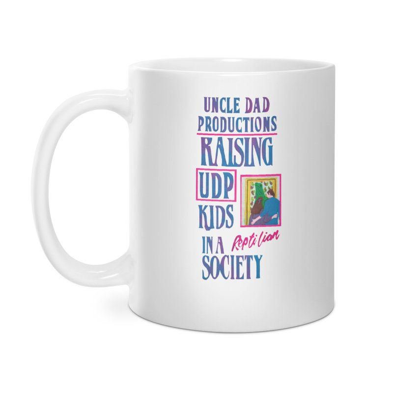 Raising UDP Kids in a Reptilian Society Accessories Mug by UNCLE DAD PRODUCTIONS