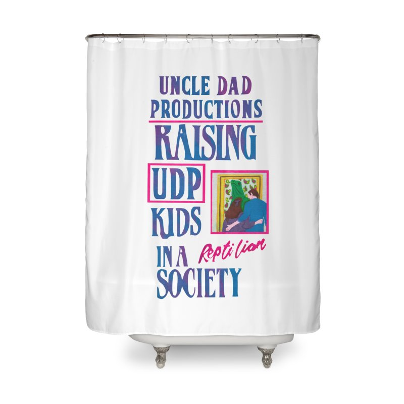 Raising UDP Kids in a Reptilian Society Home Shower Curtain by UNCLE DAD PRODUCTIONS