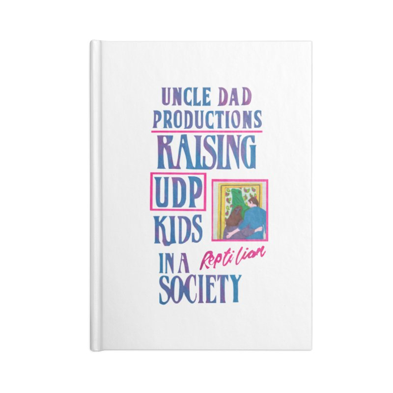 Raising UDP Kids in a Reptilian Society Accessories Notebook by UNCLE DAD PRODUCTIONS
