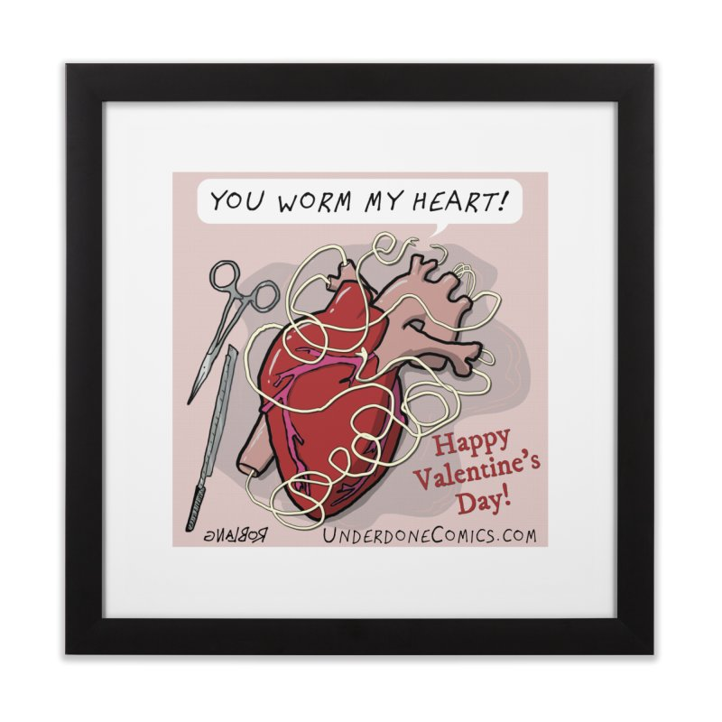 You Worm My Heart Home Framed Fine Art Print by The Underdone Comics Shop