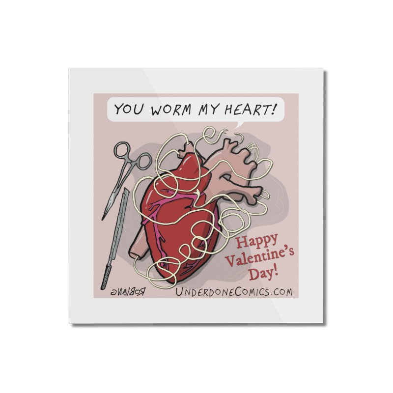 You Worm My Heart Home Mounted Acrylic Print by The Underdone Comics Shop