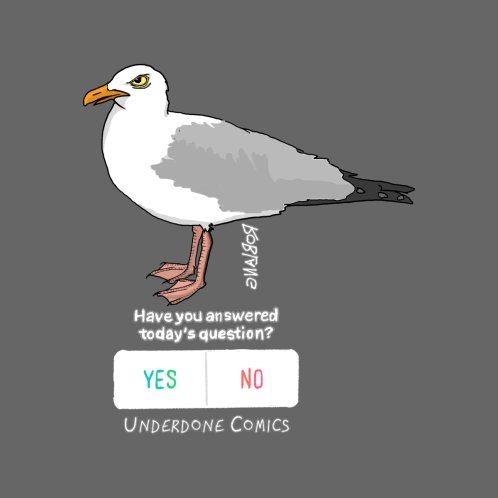 Design for Have you Answered Today's Question? Asks the Gull