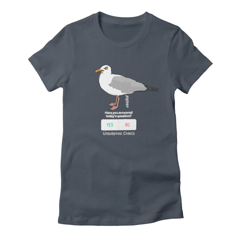 Have you Answered Today's Question? Asks the Gull Women's T-Shirt by The Underdone Comics Shop