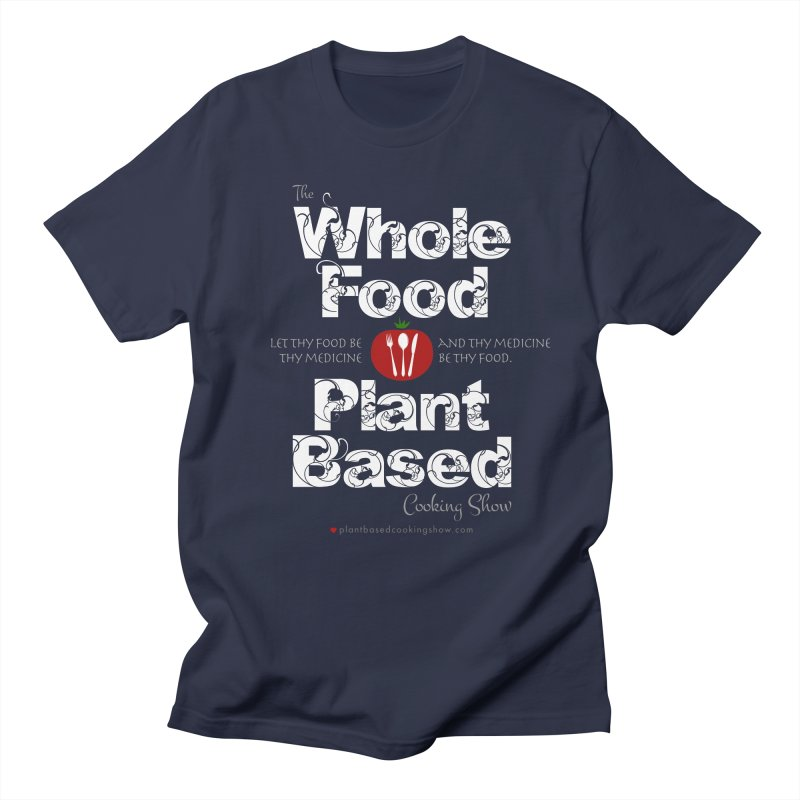 Whole Food Plant Based Cooking Show - Dark Theme Men's Regular T-Shirt by Undying Fire's Artist Shop