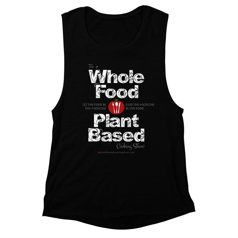 Whole Food Plant Based Cooking Show - Dark Theme Women's Muscle Tank by Undying Fire's Artist Shop