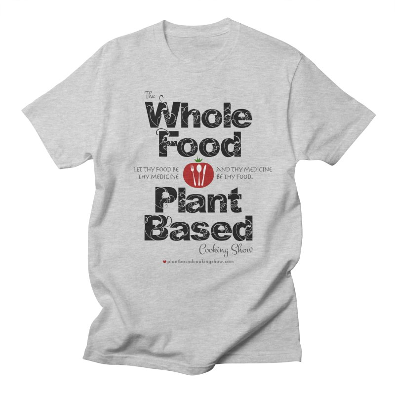 Whole Food Plant Based Cooking Show - Light Theme Men's Regular T-Shirt by Undying Fire's Artist Shop
