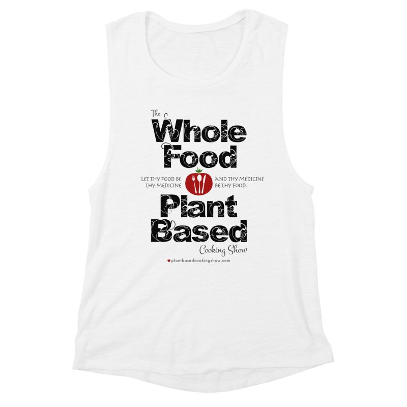 Whole Food Plant Based Cooking Show - Light Theme Women's Muscle Tank by Undying Fire's Artist Shop