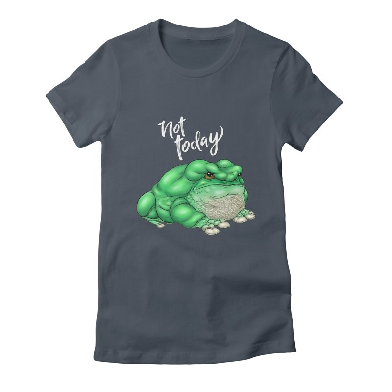 Not Today Women's T-Shirt by UnearthlyMike's Artist Shop