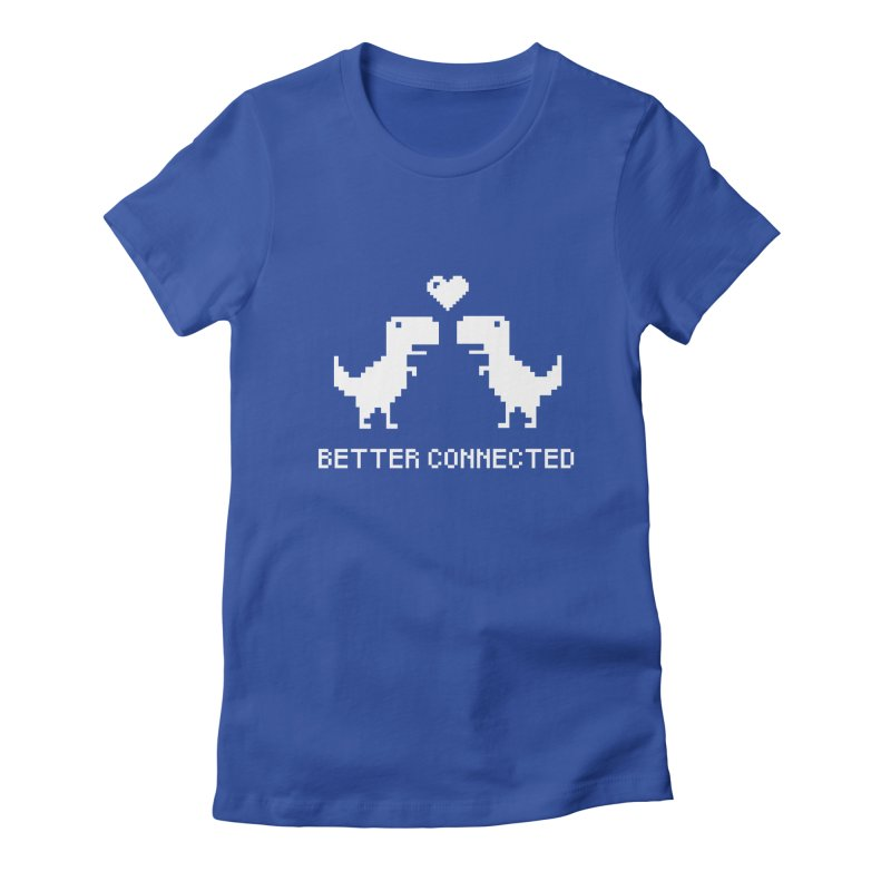 Better Connected Women's Fitted T-Shirt by unexpected's Artist Shop