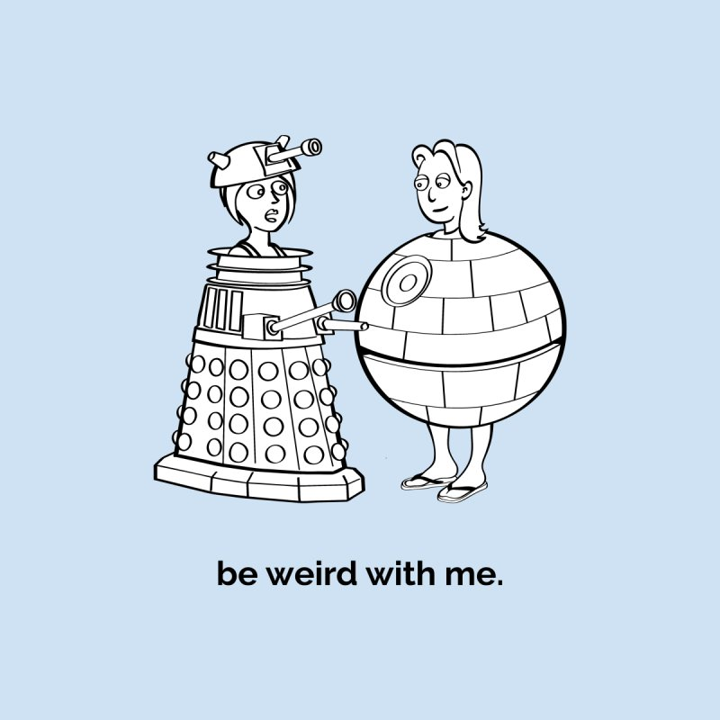 Be Weird With Me None  by unexpected's Artist Shop