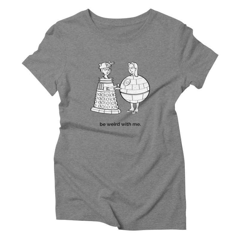 Be Weird With Me   by unexpected's Artist Shop