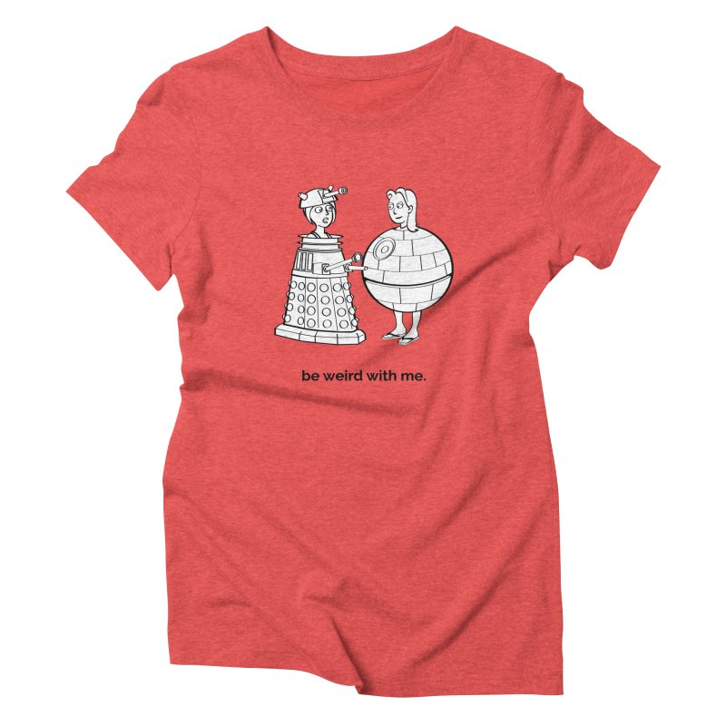 Be Weird With Me Women's Triblend T-shirt by unexpected's Artist Shop