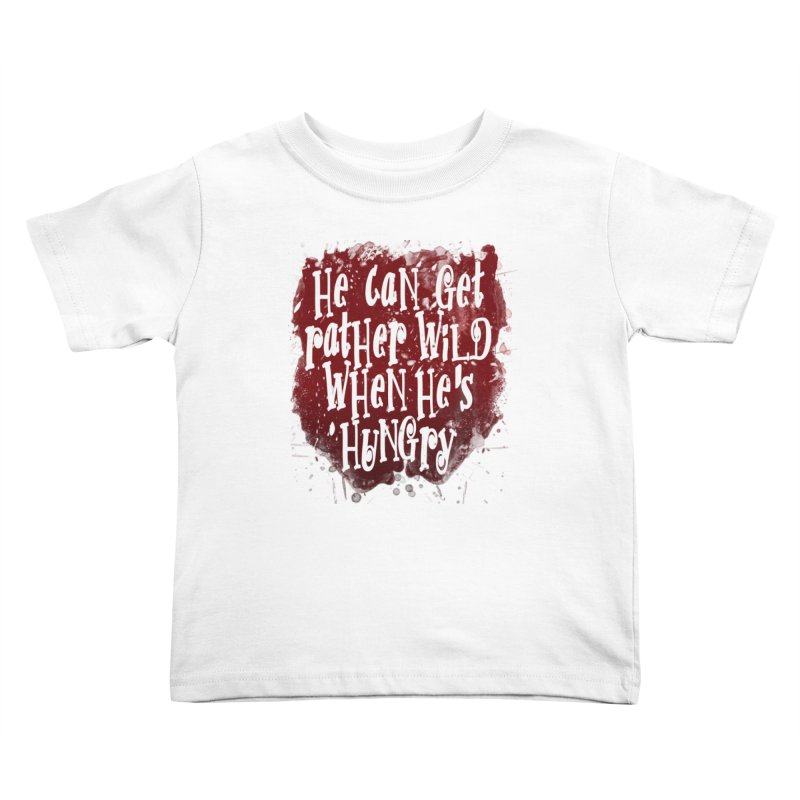 He can get rather wild when he's hungry Kids Toddler T-Shirt by Unhuman Design