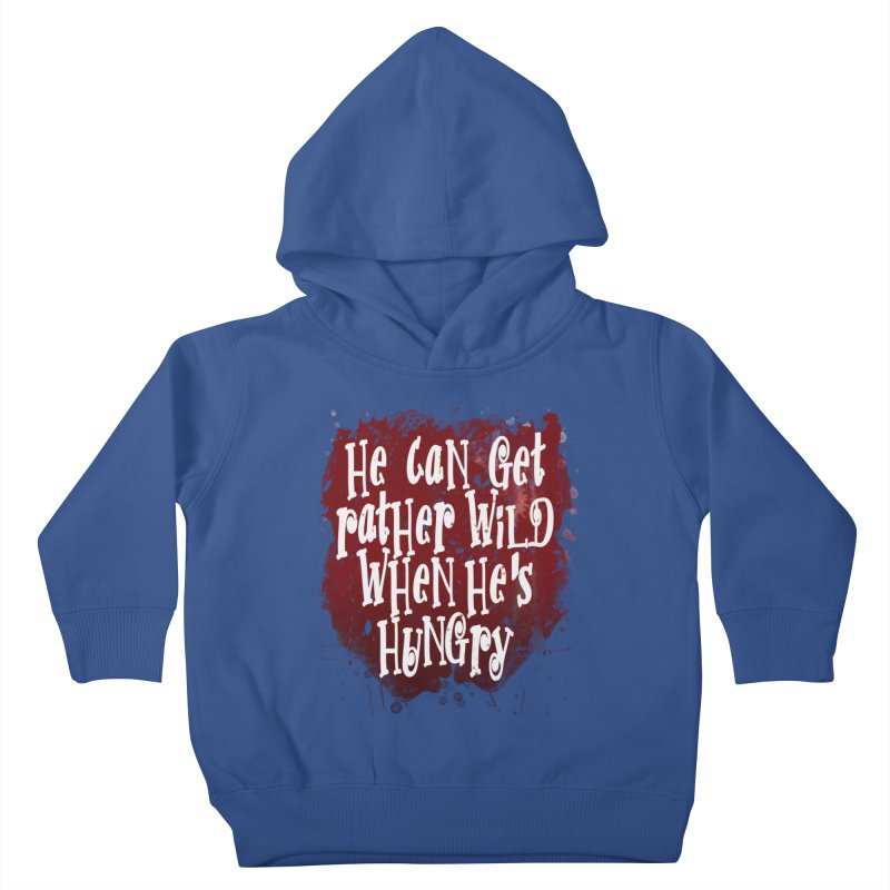 He can get rather wild when he's hungry Kids Toddler Pullover Hoody by Unhuman Design