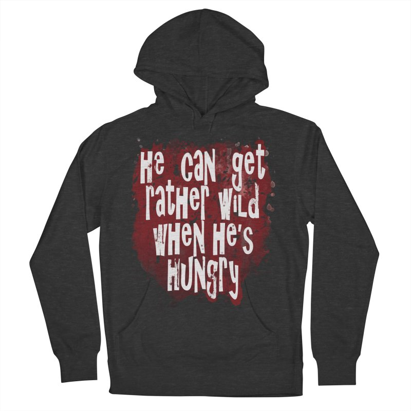 He can get rather wild when he's hungry Women's Pullover Hoody by Unhuman Design