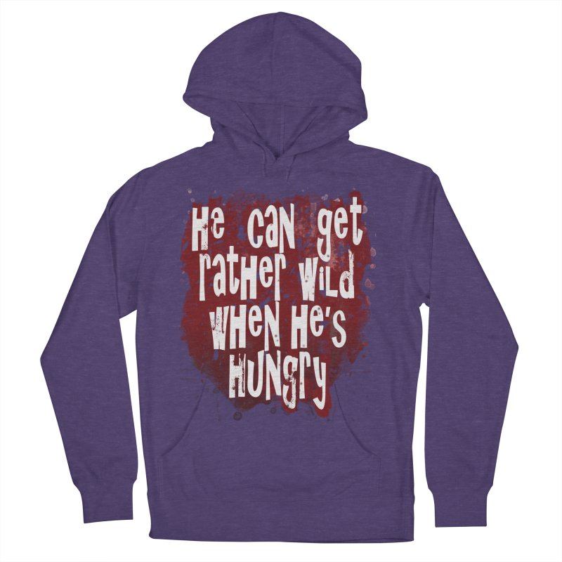 He can get rather wild when he's hungry Men's Pullover Hoody by Unhuman Design