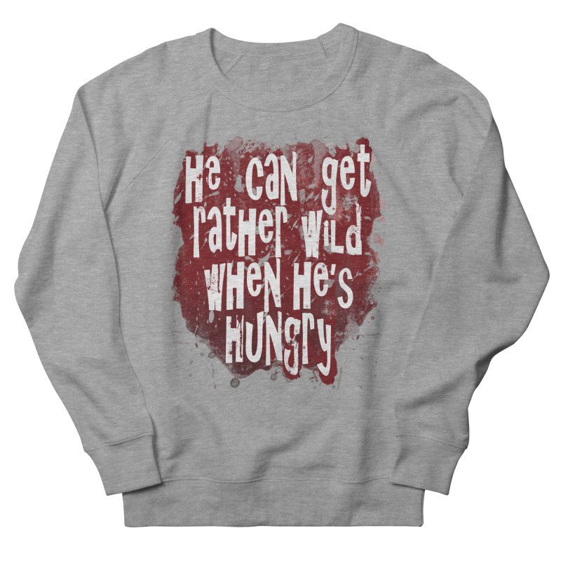He can get rather wild when he's hungry Women's Sweatshirt by Unhuman Design