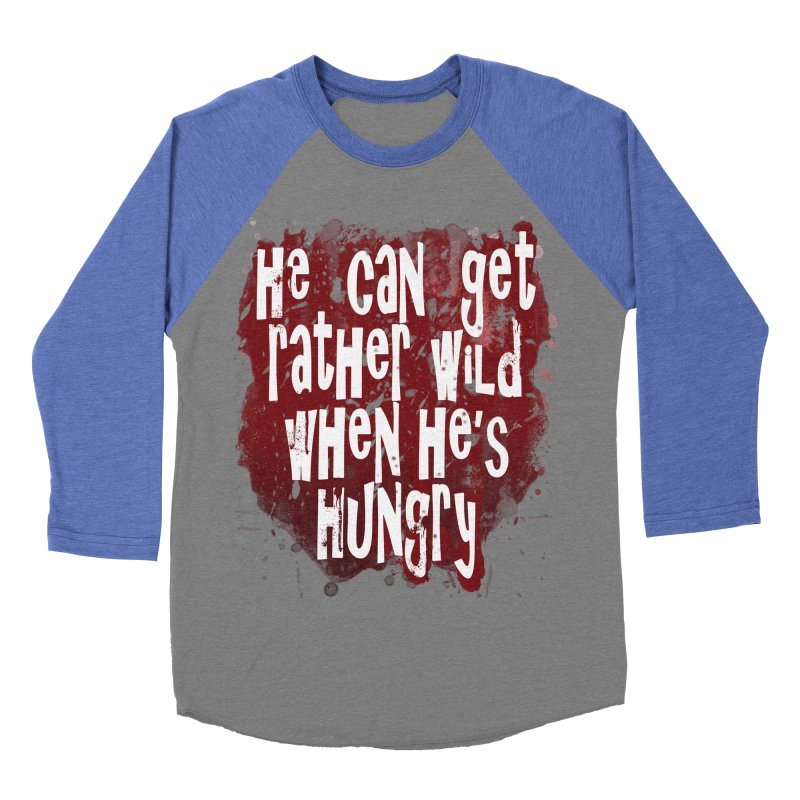 He can get rather wild when he's hungry Women's Baseball Triblend T-Shirt by Unhuman Design