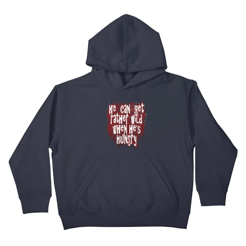 He can get rather wild when he's hungry Kids Pullover Hoody by Unhuman Design
