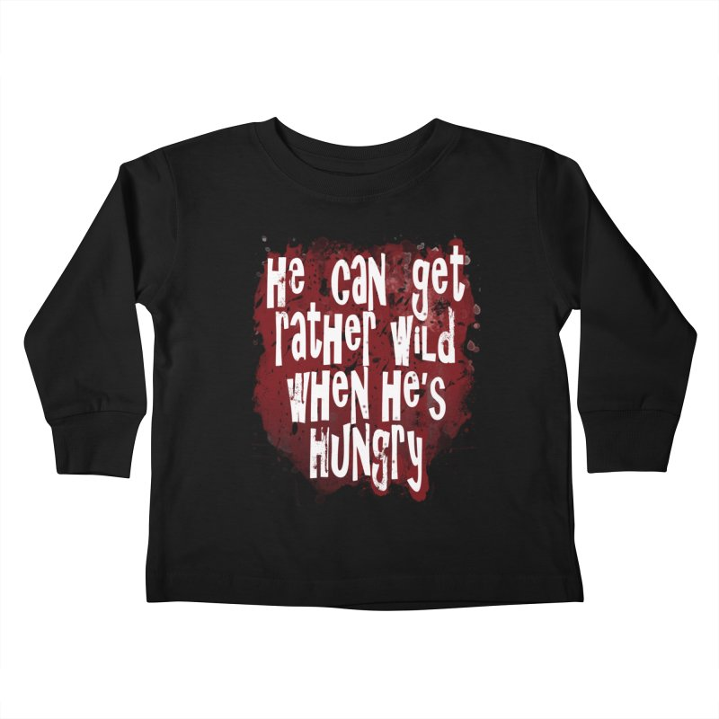 He can get rather wild when he's hungry Kids Toddler Longsleeve T-Shirt by Unhuman Design