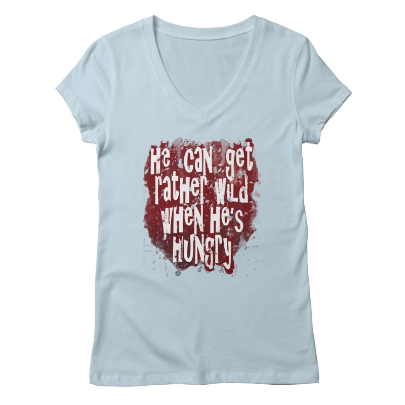 He can get rather wild when he's hungry Women's V-Neck by Unhuman Design