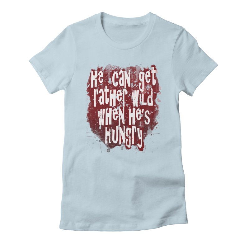He can get rather wild when he's hungry Women's Fitted T-Shirt by Unhuman Design