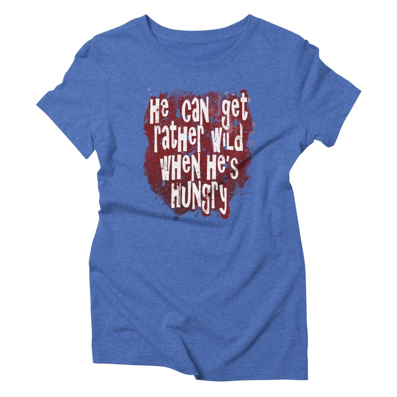 He can get rather wild when he's hungry Women's Triblend T-Shirt by Unhuman Design