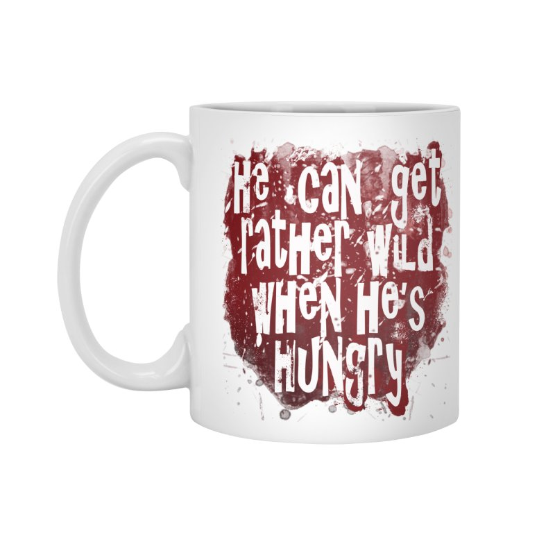 He can get rather wild when he's hungry Accessories Mug by Unhuman Design