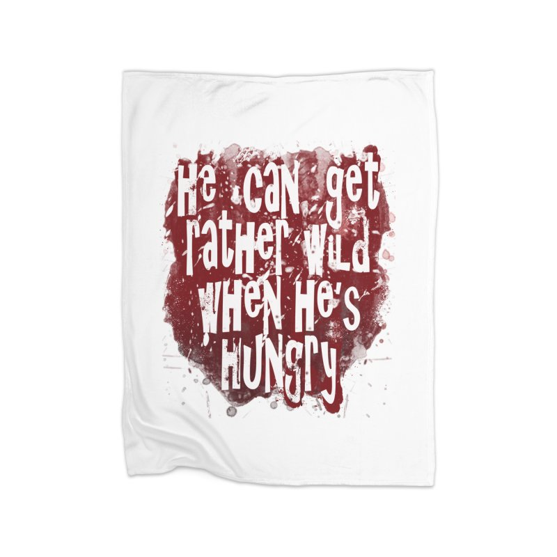 He can get rather wild when he's hungry Home Blanket by Unhuman Design