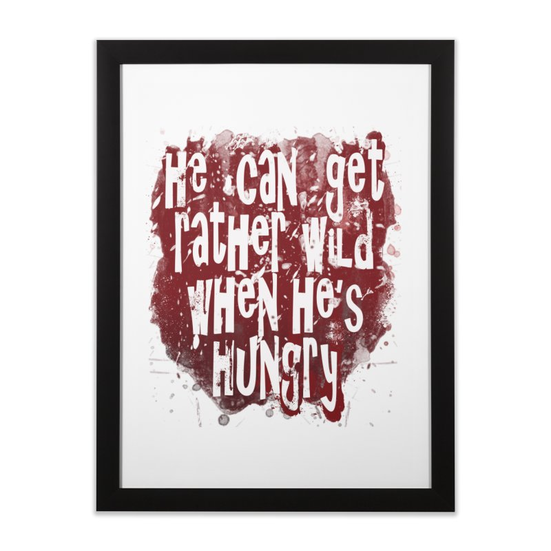 He can get rather wild when he's hungry Home Framed Fine Art Print by Unhuman Design