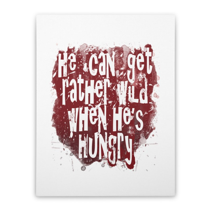He can get rather wild when he's hungry Home Stretched Canvas by Unhuman Design