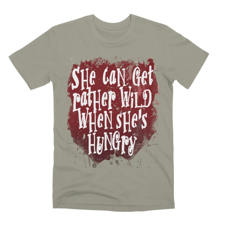 She can get rather wild when she's hungry Men's Premium T-Shirt by Unhuman Design