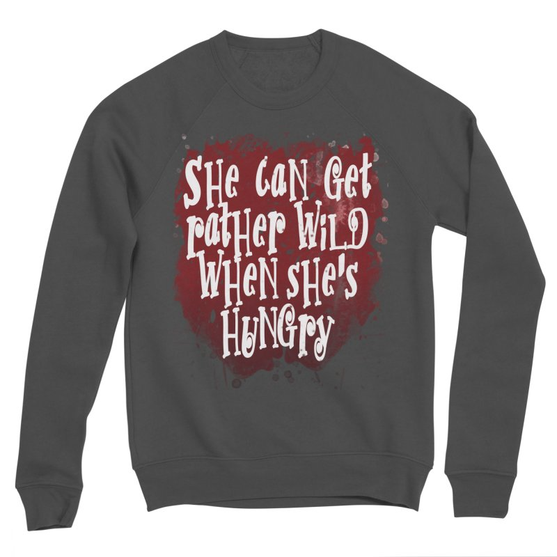 She can get rather wild when she's hungry Men's Sponge Fleece Sweatshirt by Unhuman Design