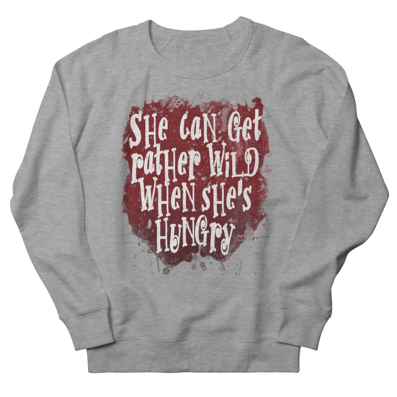She can get rather wild when she's hungry Women's French Terry Sweatshirt by Unhuman Design