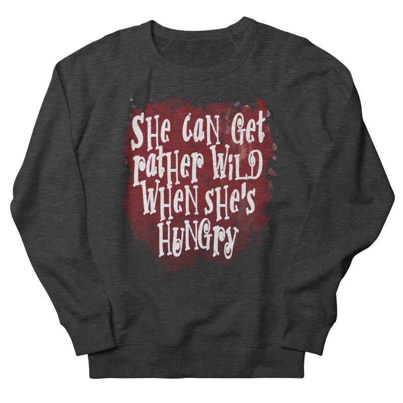 She can get rather wild when she's hungry Men's French Terry Sweatshirt by Unhuman Design