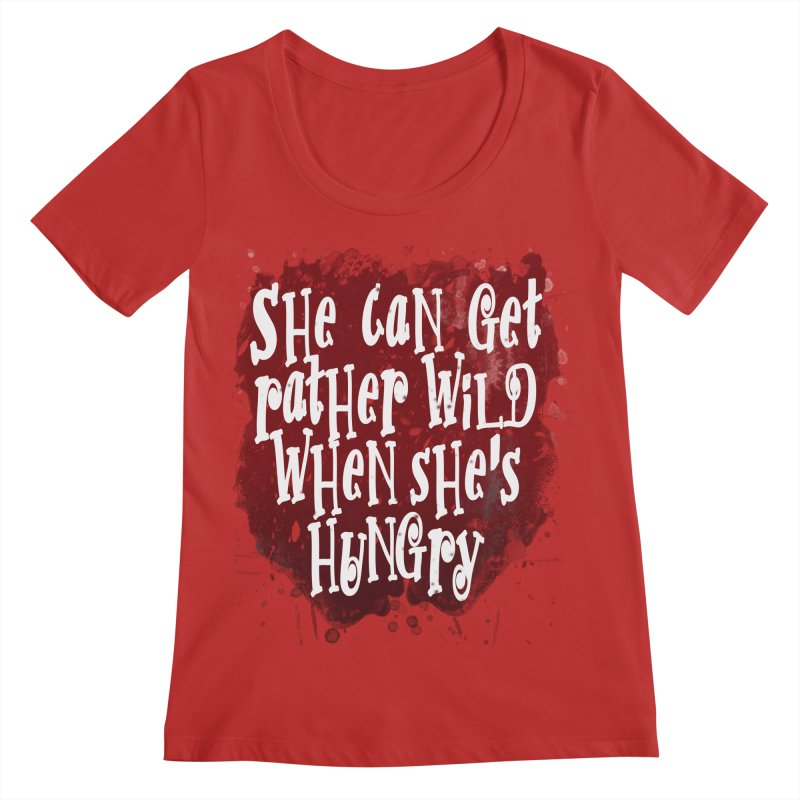 She can get rather wild when she's hungry Women's Regular Scoop Neck by Unhuman Design