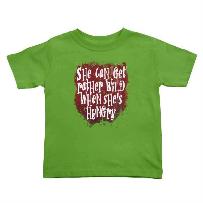 She can get rather wild when she's hungry Kids Toddler T-Shirt by Unhuman Design