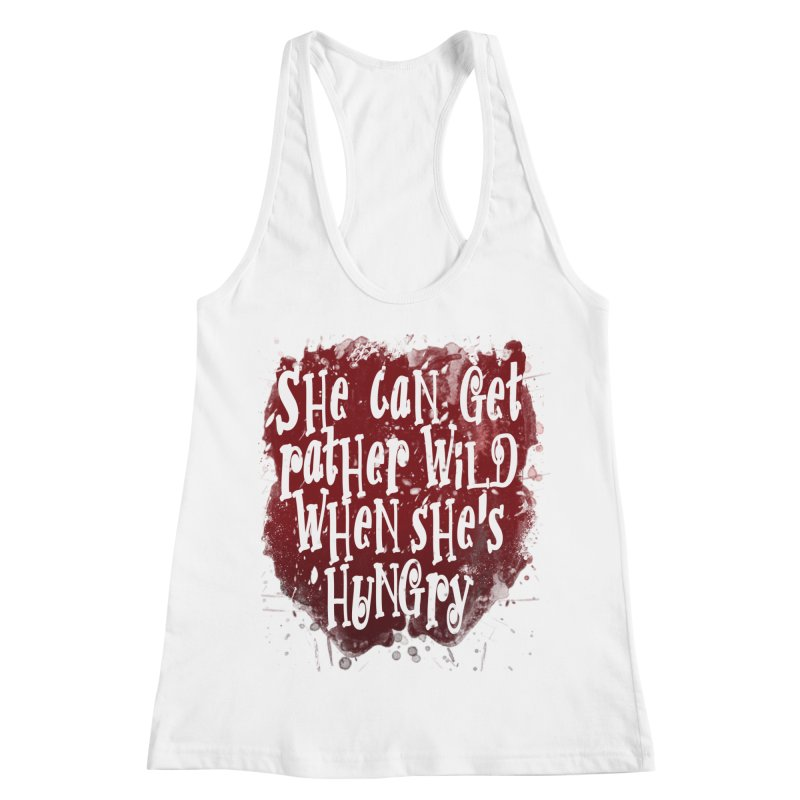 She can get rather wild when she's hungry Women's Racerback Tank by Unhuman Design