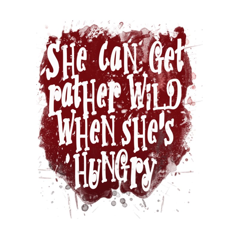 She can get rather wild when she's hungry Women's Scoop Neck by Unhuman Design